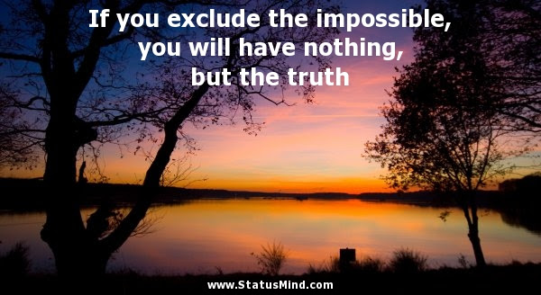 If You Exclude The Impossible You Will Have Statusmindcom