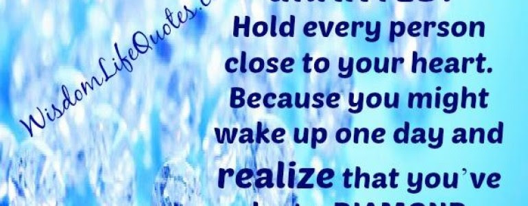Hold Your Loved Ones Close Quote Loved Ones Keep Your Loved Ones