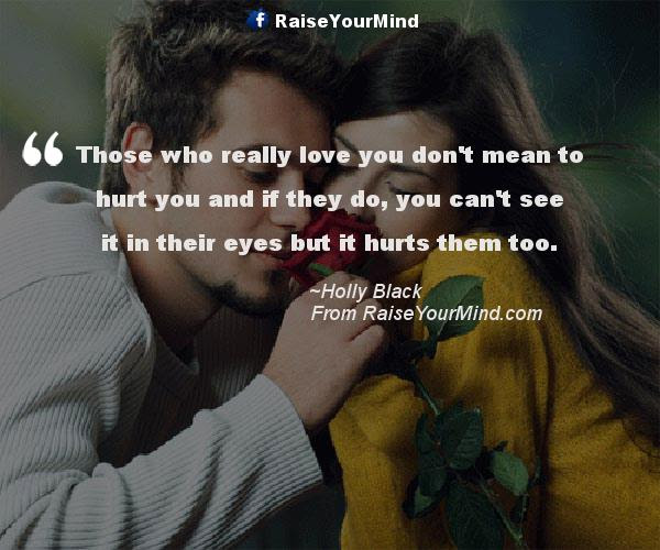 Those Who Really Love You Dont Mean To Hurt You And If They Do You
