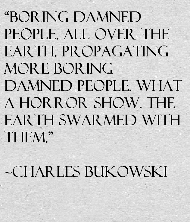 Charles Bukowski Quote About Boring People Awesome Quotes About Life