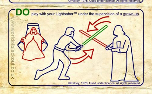 DO play with your Lightsaber under the supervision of a grown-up.