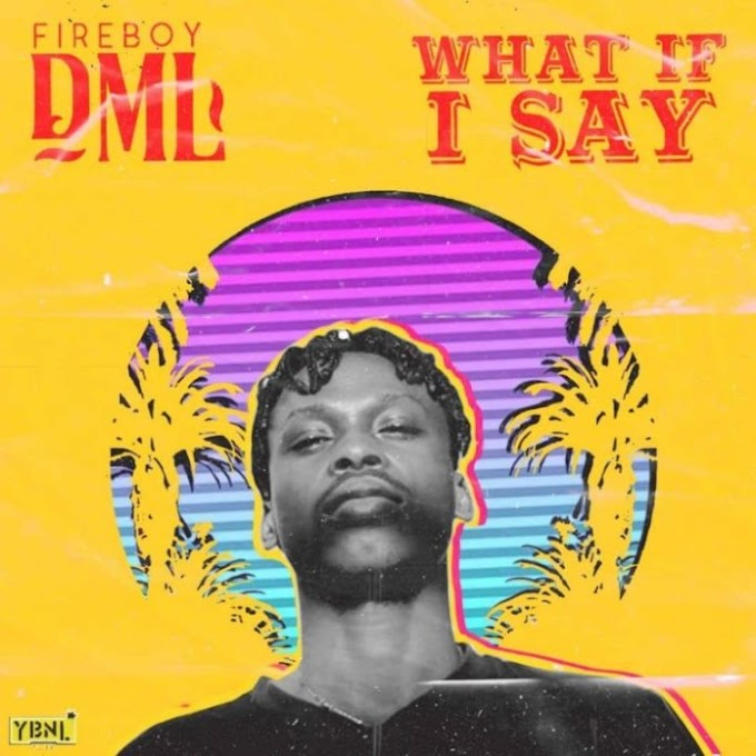 "YBNL Fireboy Drop – ""What If I Say"" [Audio]"