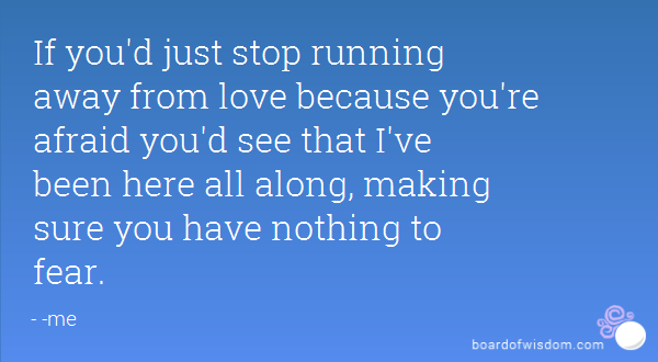 Stop Running From Love Quotes 2016 Daily Quotes