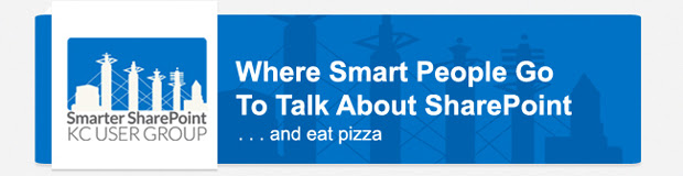 Smarter SharePoint KC User Group: Where Smart People Go To Talk About SharePoint