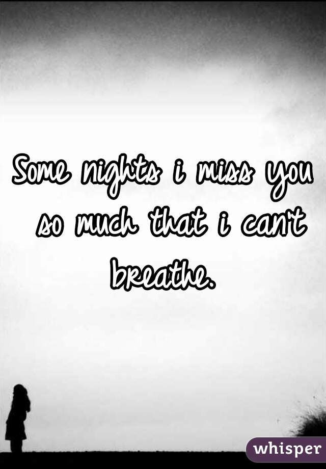 Some Nights I Miss You So Much That I Cant Breathe