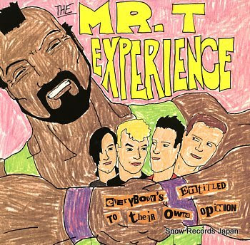 MR. T EXPERIENCE, THE everybody's entitled to their own opinion