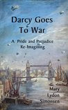 Darcy Goes to War: A Pride and Prejudice Re-Imagining