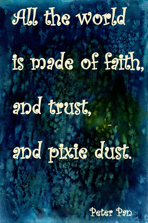 All The World Is Made Of Faith And Trust And Pixie Dust Peter