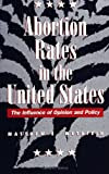 Abortion Rates in the United States: The Influence of Opinion and Policy (Suny Series in Health Care Politics and Policy)