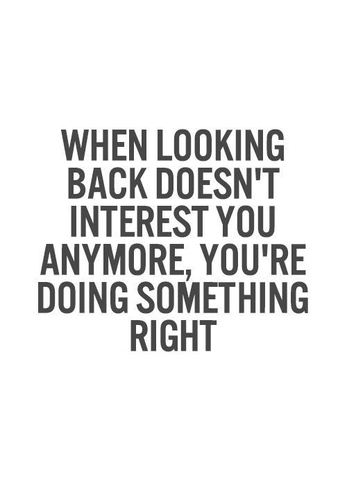 Inspirational Picture Quote When Looking Back Doesnt Interest You