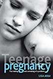Teenage Pregnancy: The Making and Unmaking of a Problem (Health & Society)