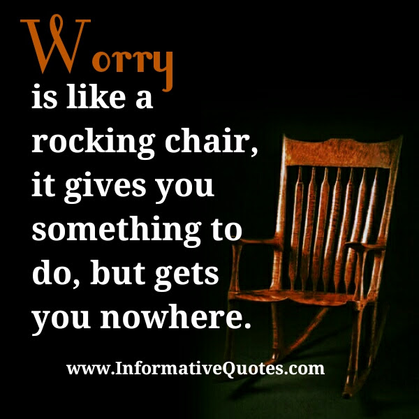 Worry Is Like A Rocking Chair Informative Quotes