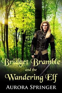 Bridget Bramble and the Wandering Elf by Aurora Springer