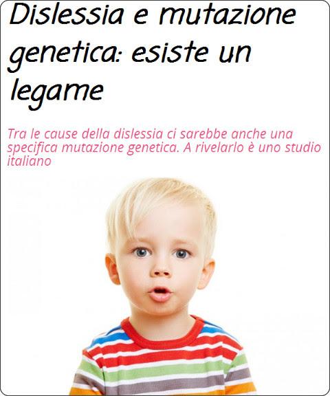 http://www.bimbisaniebelli.it/bambino/3-5-anni/dislessia-e-mutazione-genetica-esiste-un-legame-30256