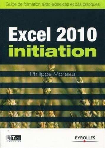 【Télécharger】 Excel 2010 Initiation: Guide de formation avec exercices et cas pratiques 【PDF ...