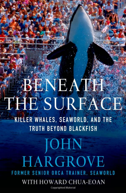 "SCIENCE/TECHNOLOGY: ""Beneath the Surface: Killer Whales, SeaWorld, and the Truth Beyond Blackfish"" by John Hargrove"