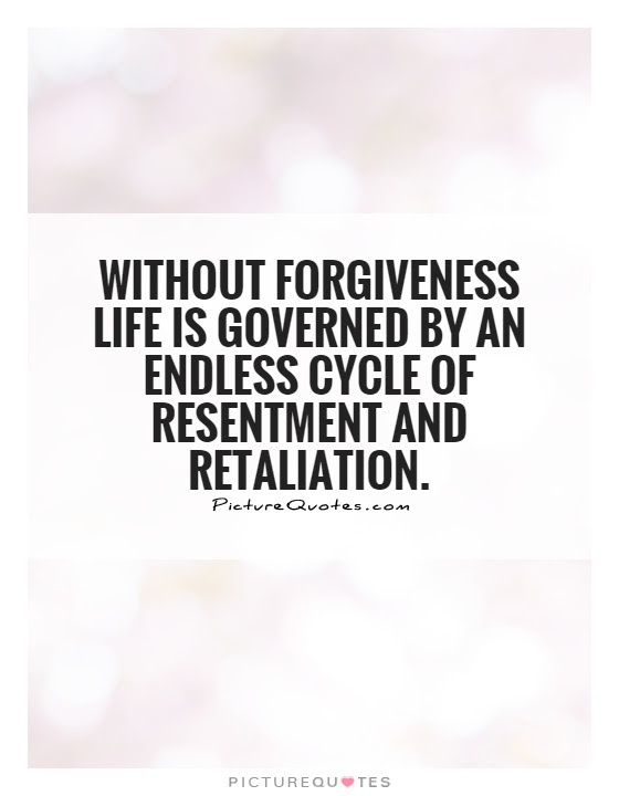 Without Forgiveness Life Is Governed By An Endless Cycle Of