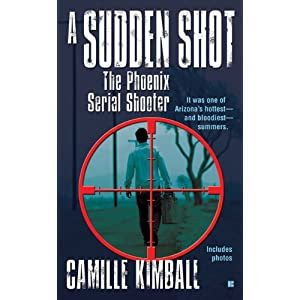 A Sudden Shot: The Phoenix Serial Shooter (Berkley  True Crime)