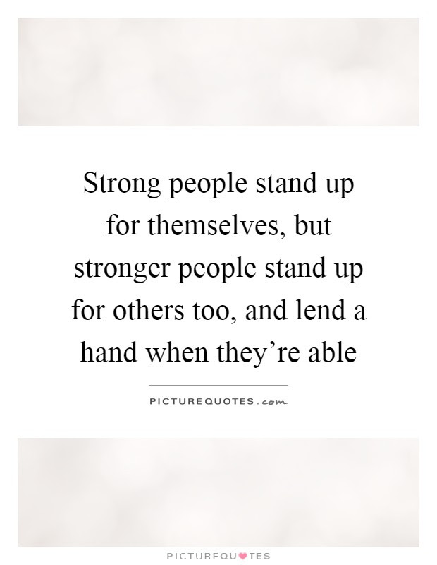 Strong People Stand Up For Themselves But Stronger People Stand