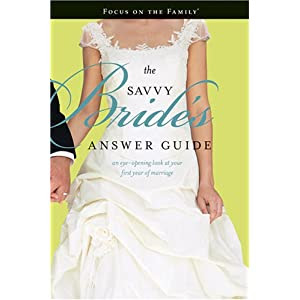 The Savvy Bride's Answer Guide: An Eye-opening Look at Your First Year of Marriage (Focus on the Family)