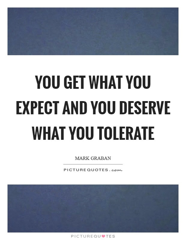 You Get What You Expect And You Deserve What You Tolerate Picture