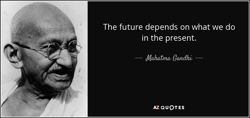 Image result for The future depends on what we do in the present.