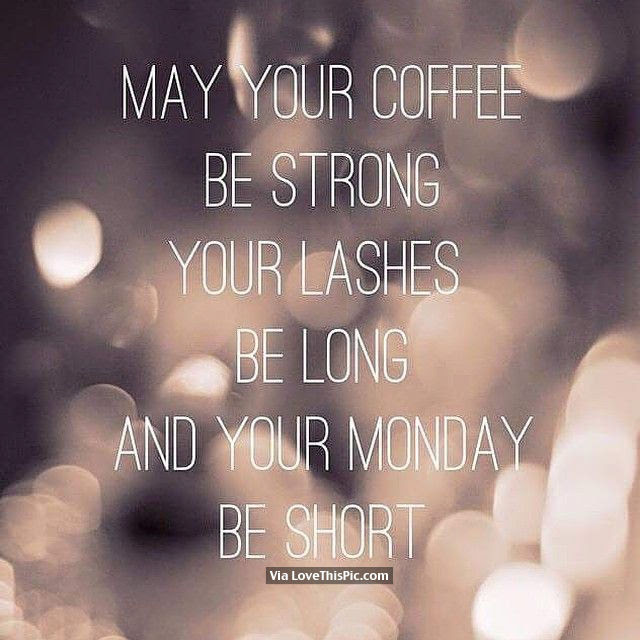May Your Coffee Be Strong Your Lashes Be Long And Your Monday Be