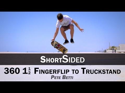360 1.5 Fingerflip to Truckstand: Pete Betti