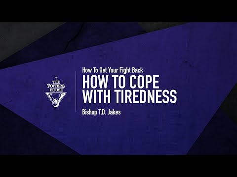 How to Cope with Tiredness - Bishop T.D. Jakes