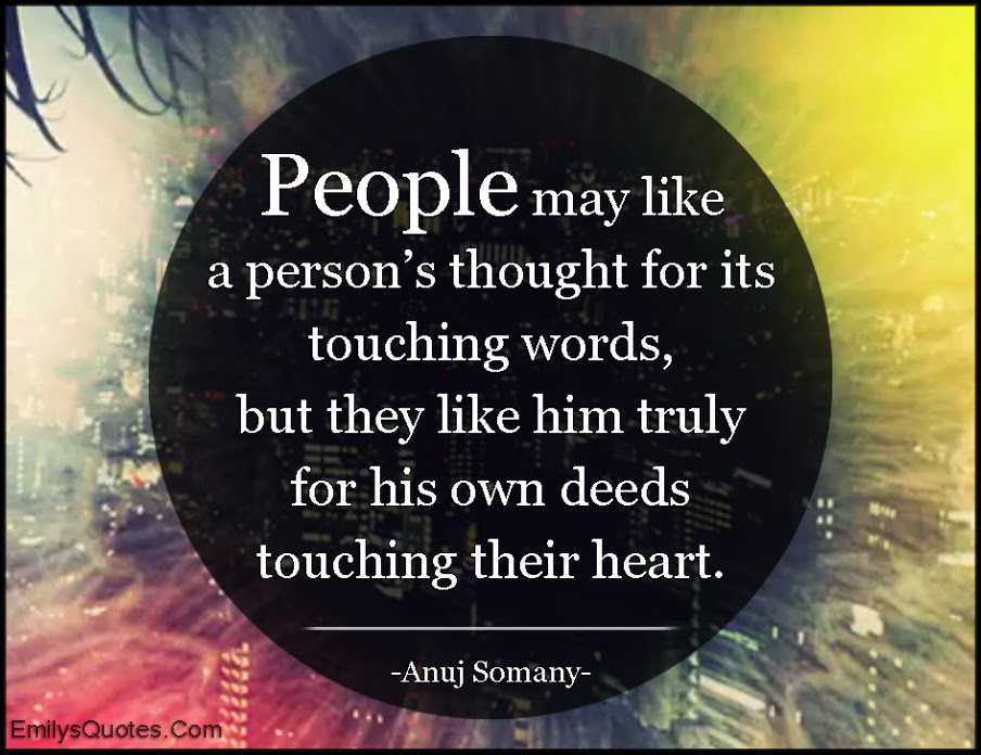People May Like A Persons Thought For Its Touching Words But They