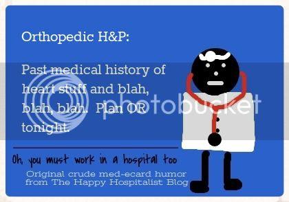 Orthopedic H&P:  Past medical history of heart stuff and blah, blah, blah.  Plan OR tonight photo.