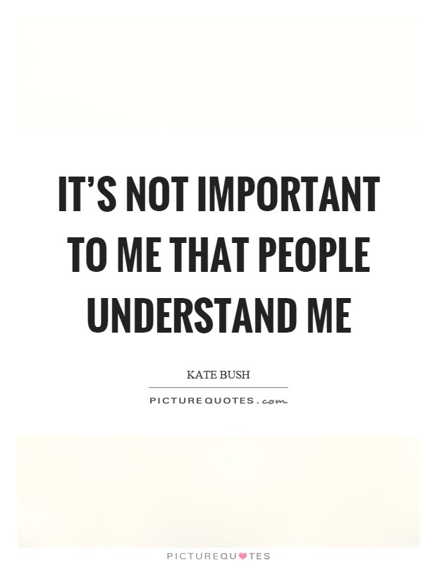 Its Not Important To Me That People Understand Me Picture Quotes