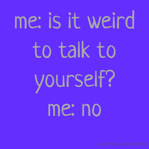 Talking To Yourself Quotes Funny Talking To Yourself Quotes