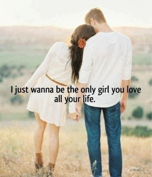 I Just Wanna Be The Only Girl You Love All Your Life Picture Quotes