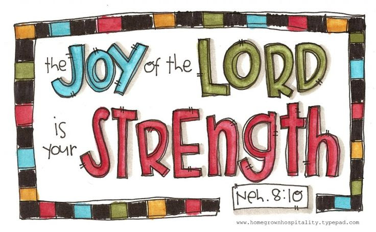 """The joy of the Lord is your strength. Nehemiah 8:10   ~""""Joy is a celebration of the heart that comes from the depth of my soul.  It is the knowledge that my heavenly Father loves me and will always take care of me.""""~"""