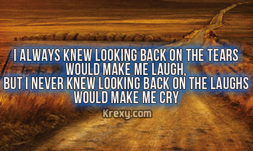 Life Picture Quotes Looking Back On The Tears Krexy Krexy Living