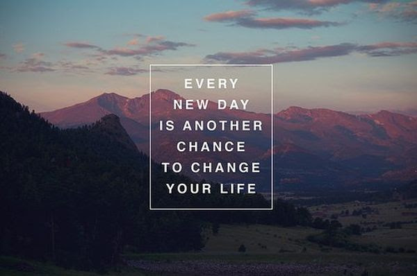 Every New Day Is Another Chance To Change Your Life Inspirational