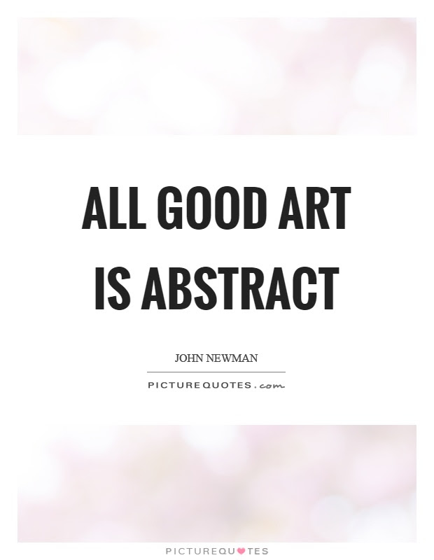 All Good Art Is Abstract Picture Quotes