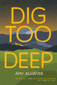 Title: Dig Too Deep, Author: Amy Allgeyer