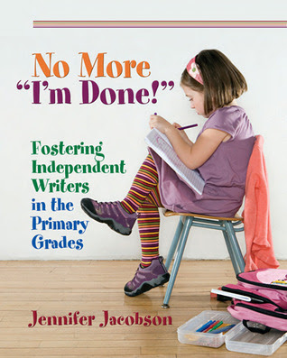 """No More """"I'm Done!"""": Fostering Independent Writers in the Primary Grades"""