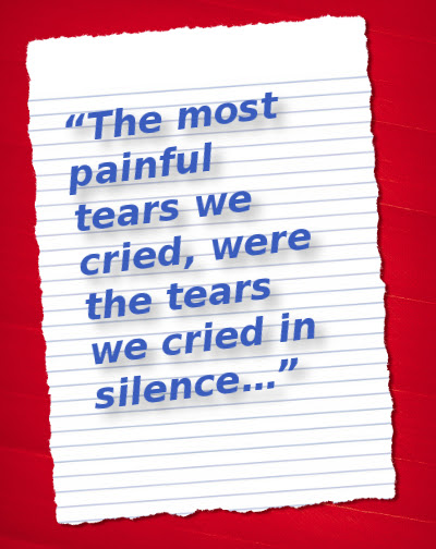 The Most Painful Tears We Cried Were The Tears We Cried In Silence