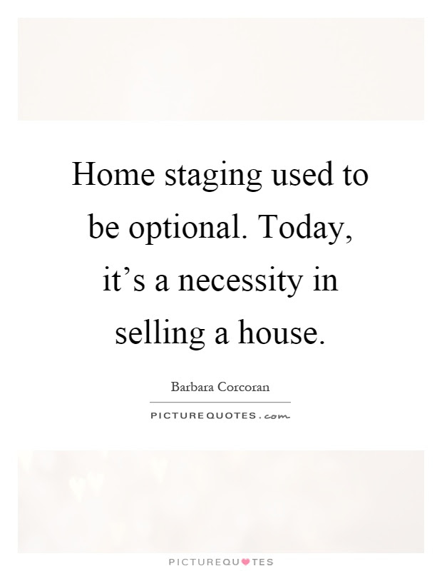 Home Staging Used To Be Optional Today It S A Necessity In Picture Quotes
