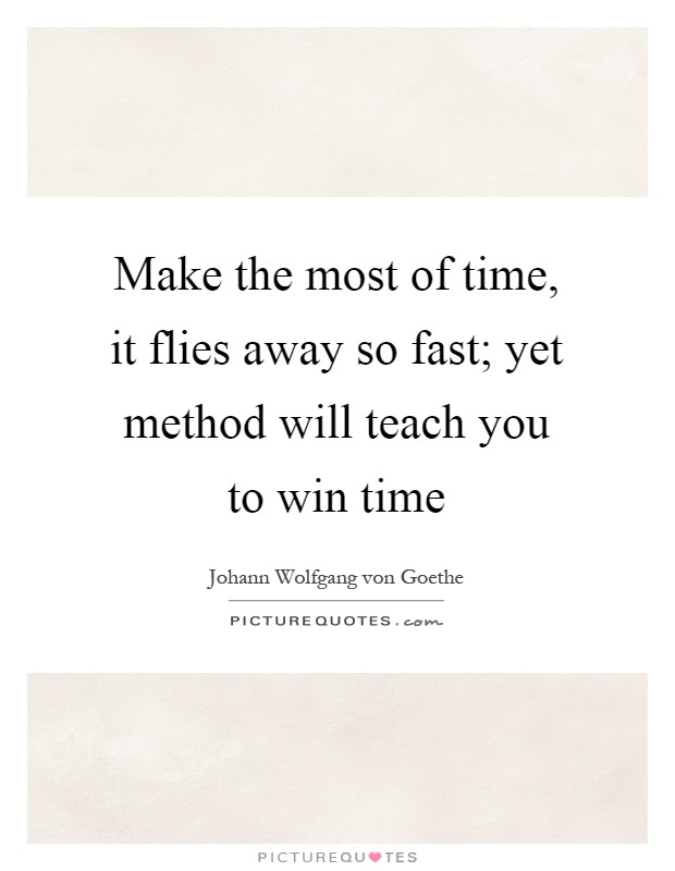 Make The Most Of Time It Flies Away So Fast Yet Method Will