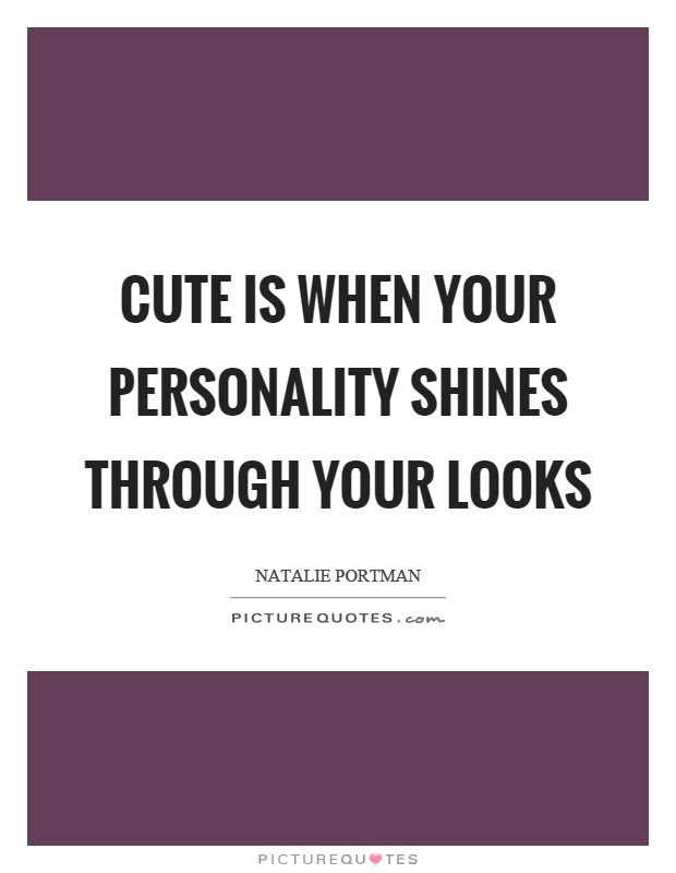 Cute Is When Your Personality Shines Through Your Looks Picture Quotes