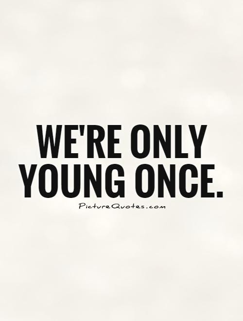 Were Only Young Once Picture Quotes
