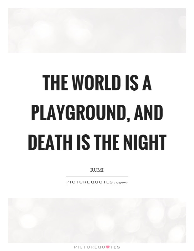 The World Is A Playground And Death Is The Night Picture Quotes