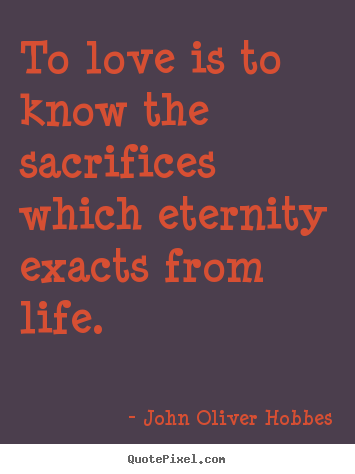 Diy Picture Quotes About Love To Love Is To Know The Sacrifices