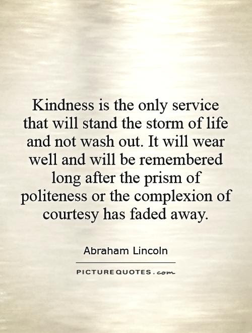 Kindness Is The Only Service That Will Stand The Storm Of Life
