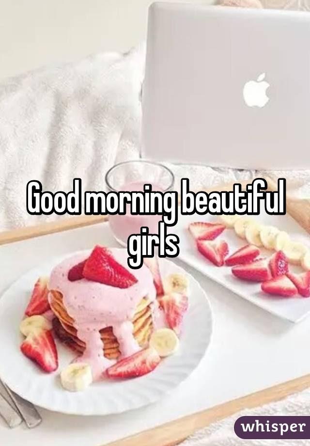 Good Morning Beautiful Girls