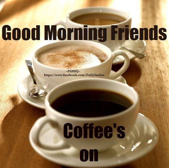 Good Morning Friends Coffee Is On Pictures Photos And Images For